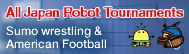 All Japan Robot Tournaments  Sumo wrestling & American Football