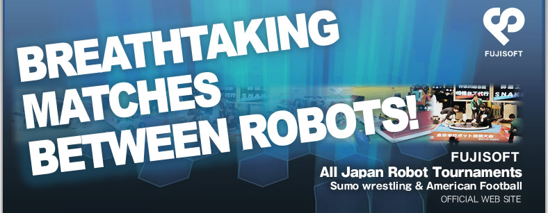 All Japan Robot Tournaments Sumo wrestling & American Football Official Web site