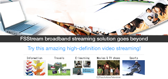 FSStream broadband streaming solution goes beyond. Try this amazing high-definition video streaming!